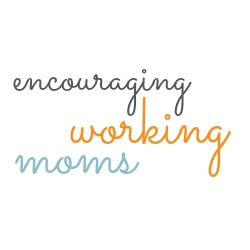 Encouraging Working Moms